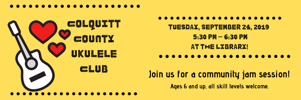 Colquitt County Ukulele Club Tuesday, September 24, 5:30 PM at the library. age 6 and up