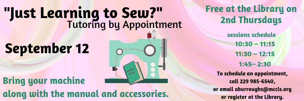 tutoring for sewing machine use. September 12, 2019 call 229 985-6540 to schedule an appointment.