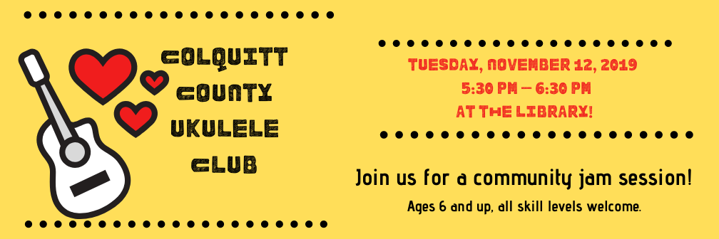 Colquitt County Ukulele Club Tuesday, October 22, 5:30 PM at the library. age 6 and up